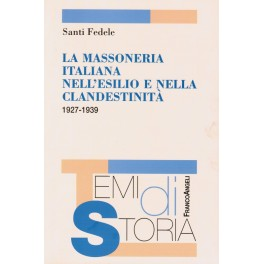 La Massoneria Italiana nell'esilio e nella clandestinità 1927-1939 - Santi Fedele
